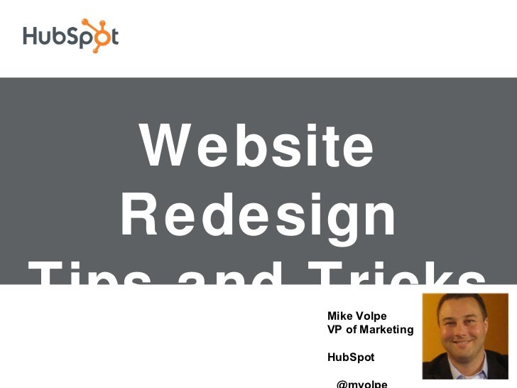 Website Redesign Tips and Tricks Mike Volpe VP of Marketing  HubSpot  @mvolpe