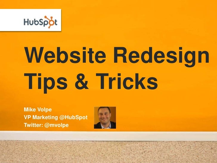 Website Redesign Tips & Tricks Mike Volpe VP Marketing @HubSpot Twitter: @mvolpe