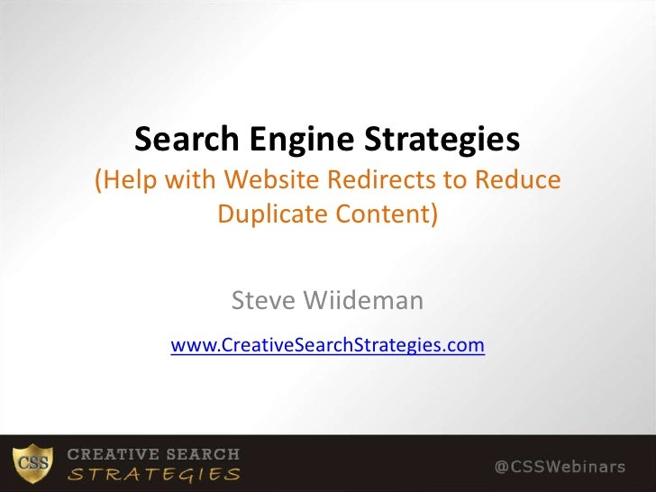 Search Engine Strategies(Help with Website Redirects to Reduce Duplicate Content)<br />Steve Wiideman<br />www.CreativeSea...