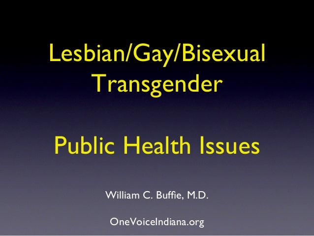 Lesbian/Gay/Bisexual    TransgenderPublic Health Issues     William C. Buffie, M.D.     OneVoiceIndiana.org