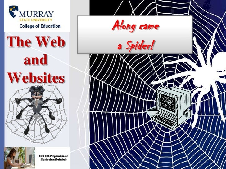 Along came <br />a Spider!<br />The Web and Websites<br />