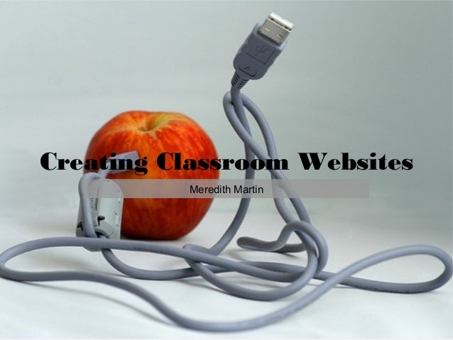 Creating Classroom Websites          Meredith Martin