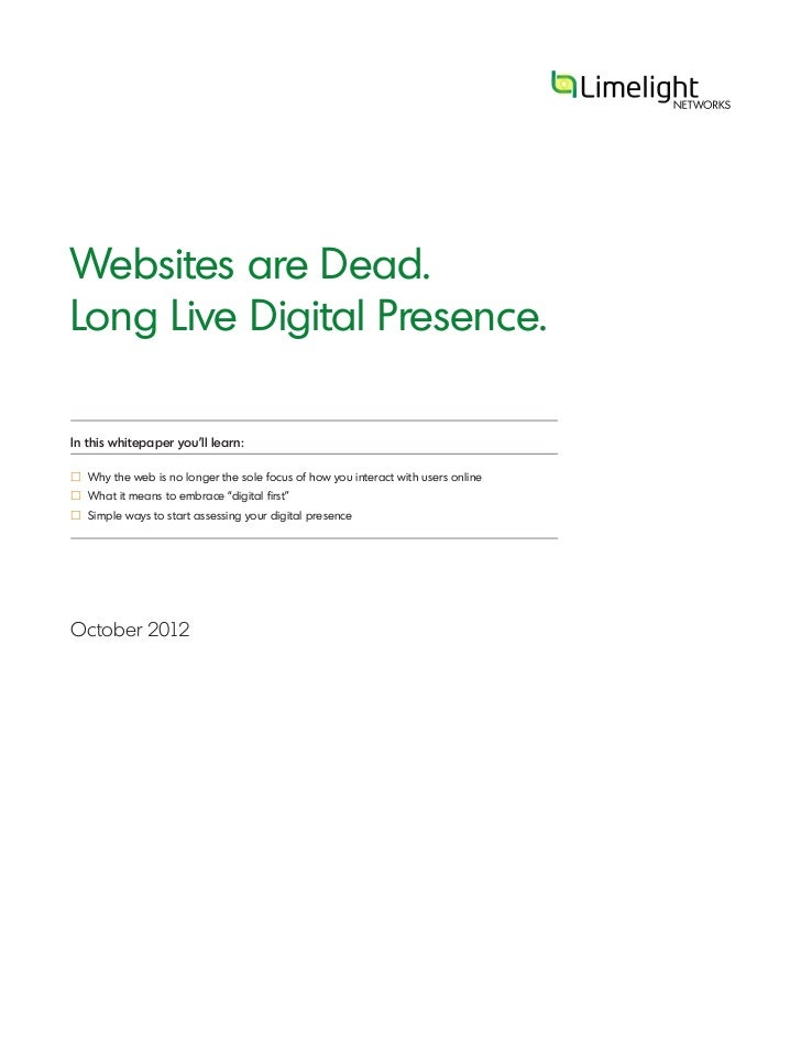 Websites are Dead.Long Live Digital Presence.In this whitepaper you'll learn:£ Why the web is no longer the sole focus of ...
