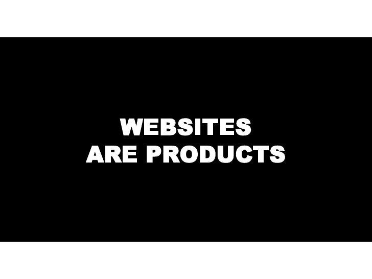 WEBSITES ARE PRODUCTS