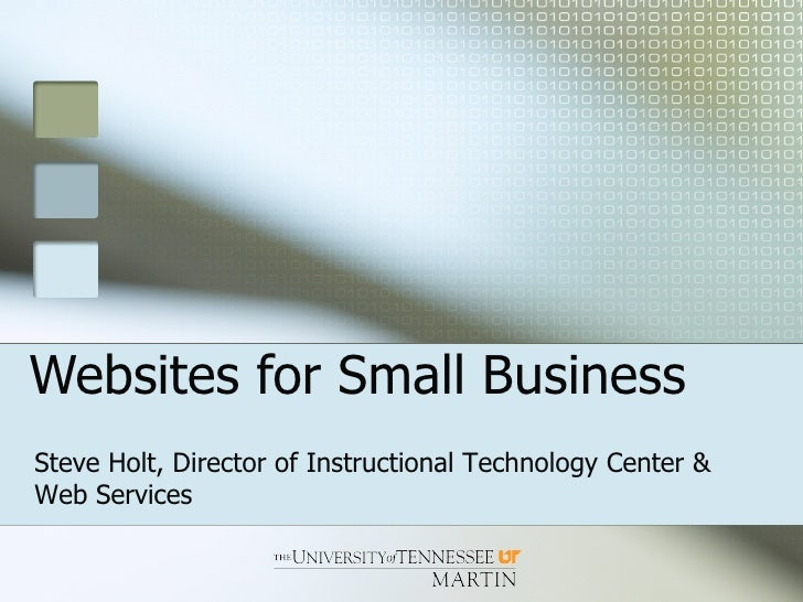 Websites for Small Business Steve Holt, Director of Instructional Technology Center & Web Services