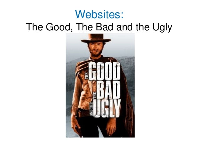 Websites:The Good, The Bad and the Ugly