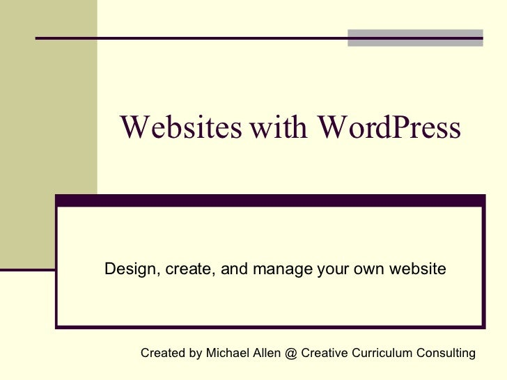 Websites with WordPress Design, create, and manage your own website Created by Michael Allen @ Creative Curriculum Consult...