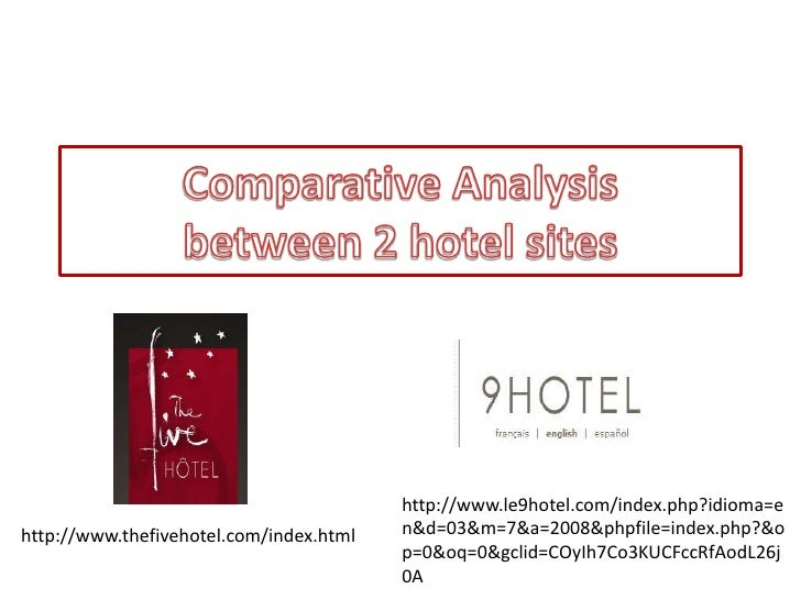 Comparative Analysisbetween 2 hotel sites<br />http://www.le9hotel.com/index.php?idioma=en&d=03&m=7&a=2008&phpfile=index.p...