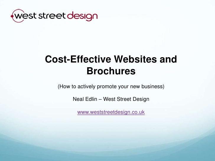 Cost-Effective Websites and Brochures<br />(How to actively promote your new business)<br />Neal Edlin – West Street Desig...