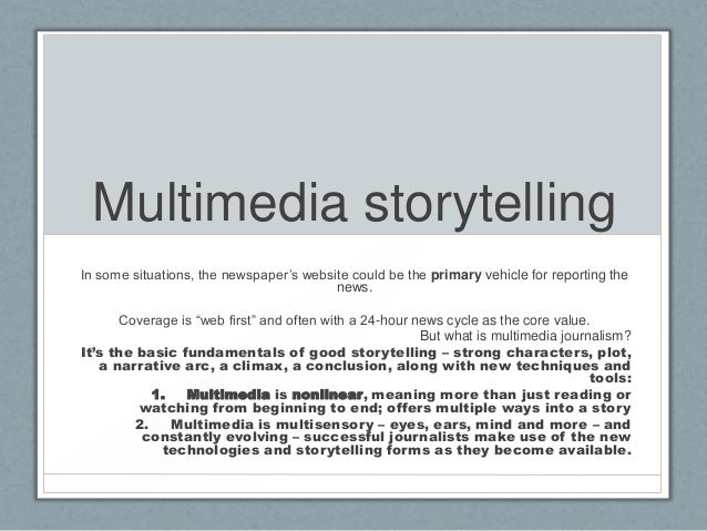 Multimedia storytellingIn some situations, the newspaper's website could be the primary vehicle for reporting the         ...