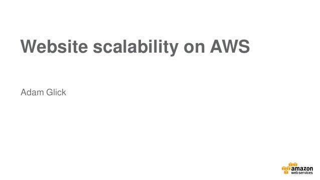Website scalability on AWS Adam Glick