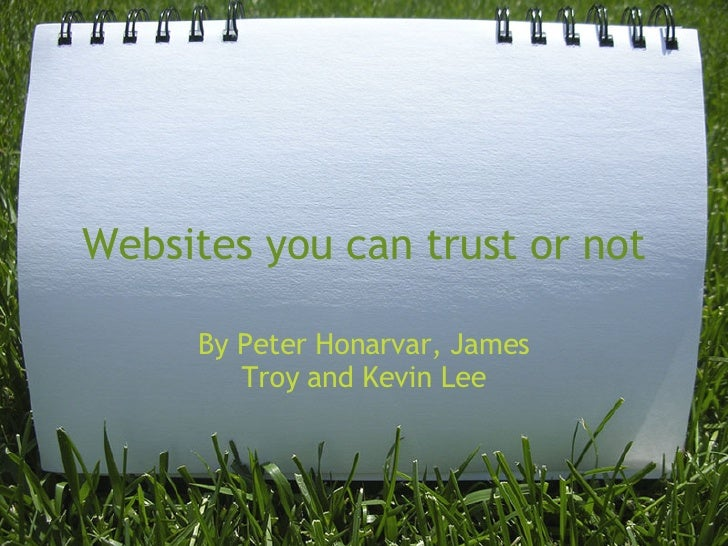 Websites you can trust or not By Peter Honarvar, James Troy and Kevin Lee