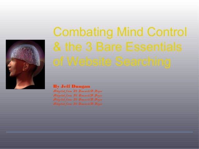 Combating Mind Control& the 3 Bare Essentialsof Website SearchingBy Jeff DunganAdapted from M. Romard/B. BoyerAdapted from...