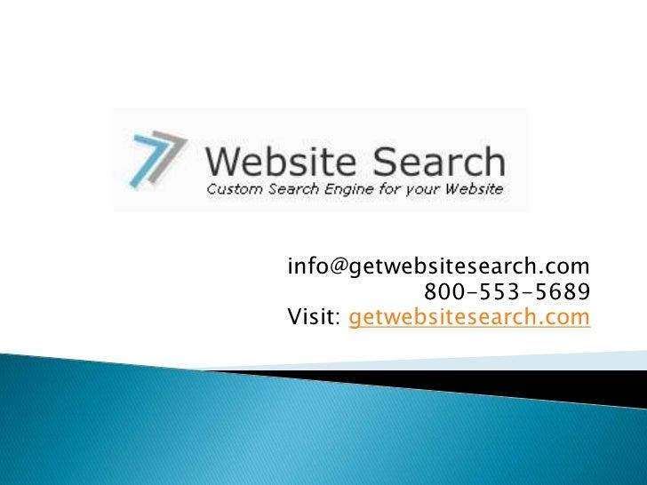 info@getwebsitesearch.com             800-553-5689Visit: getwebsitesearch.com