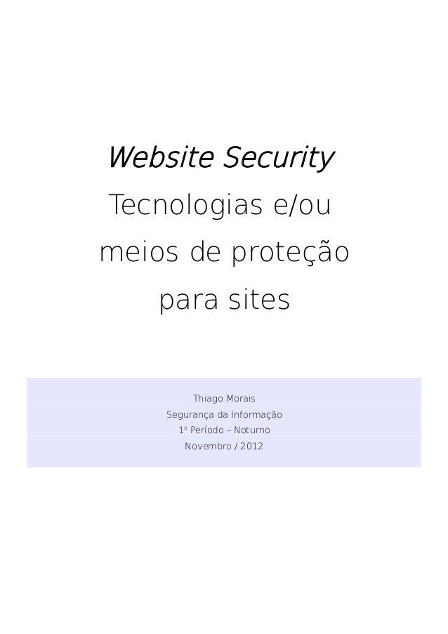 Website SecurityTecnologias e/oumeios de proteção    para sites         Thiago Morais    Segurança da Informação      1o P...
