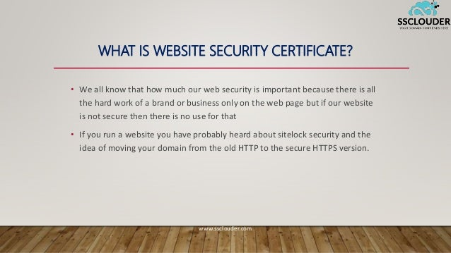 WHAT IS WEBSITE SECURITY CERTIFICATE? • We all know that how much our web security is important because there is all the h...