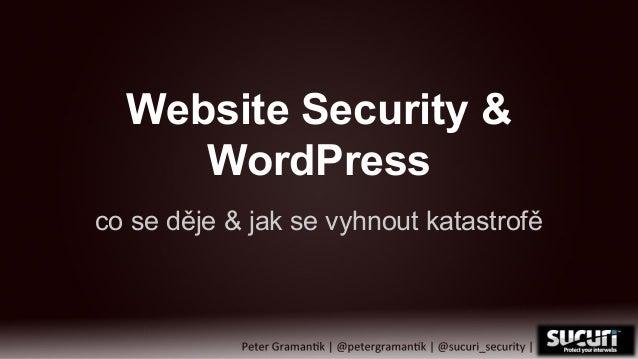 Website Security & WordPress co se děje & jak se vyhnout katastrofě