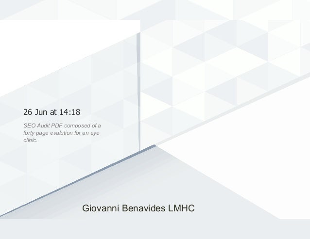 26 Jun at 14:18 SEO Audit PDF composed of a forty page evalution for an eye clinic. Giovanni Benavides LMHC