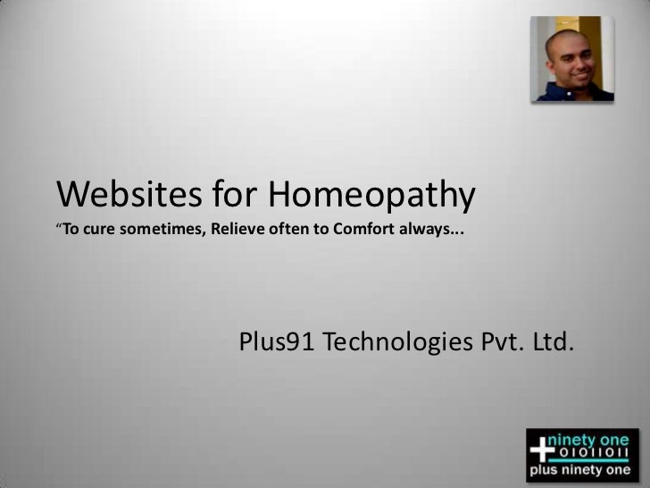 "Websites for Homeopathy  ""To cure sometimes, Relieve often to Comfort always...<br />Plus91 Technologies Pvt. Ltd.<br />"