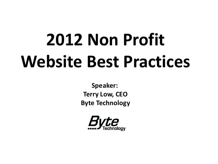 2012 Non ProfitWebsite Best Practices           Speaker:        Terry Low, CEO       Byte Technology