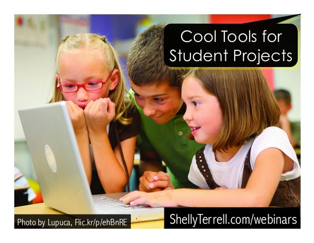 Cool Tools for  Student Projects  ShellyTerrell.Photo by Lupuca, Flic.kr/p/ehBnRE com/webinars