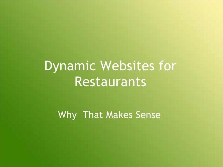 Dynamic Websites for Restaurants<br />Why  That Makes Sense<br />