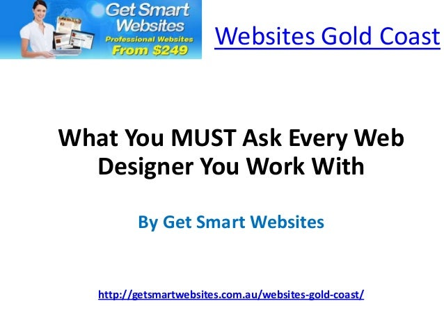 Websites Gold CoastWhat You MUST Ask Every Web  Designer You Work With          By Get Smart Websites   http://getsmartweb...