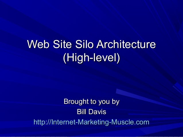 Web Site Silo ArchitectureWeb Site Silo Architecture (High-level)(High-level) Brought to you byBrought to you by Bill Davi...