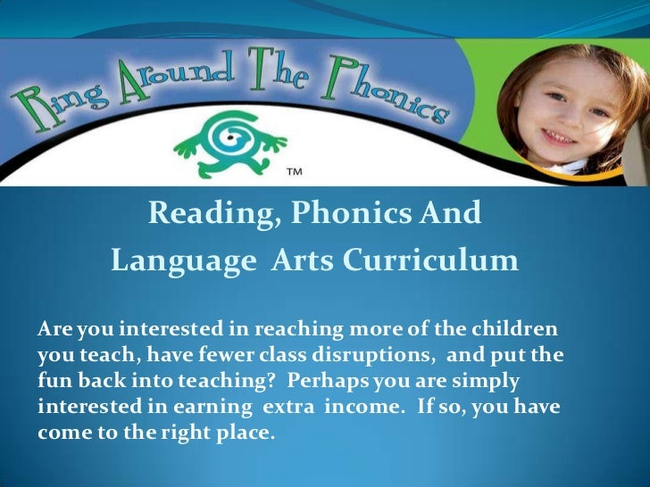Reading, Phonics And       Language Arts CurriculumAre you interested in reaching more of the childrenyou teach, have fewe...