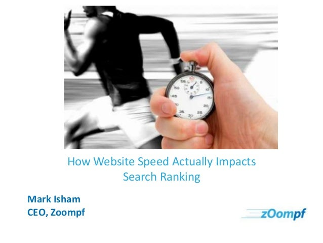 How Website Speed Actually Impacts Search Ranking Mark Isham CEO, Zoompf