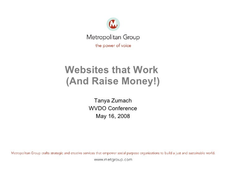Websites that Work  (And Raise Money!) Tanya Zumach WVDO Conference May 16, 2008