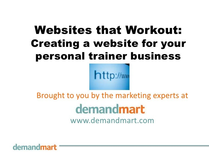 Websites that Workout:Creating a website for your personal trainer businessBrought to you by the marketing experts at     ...