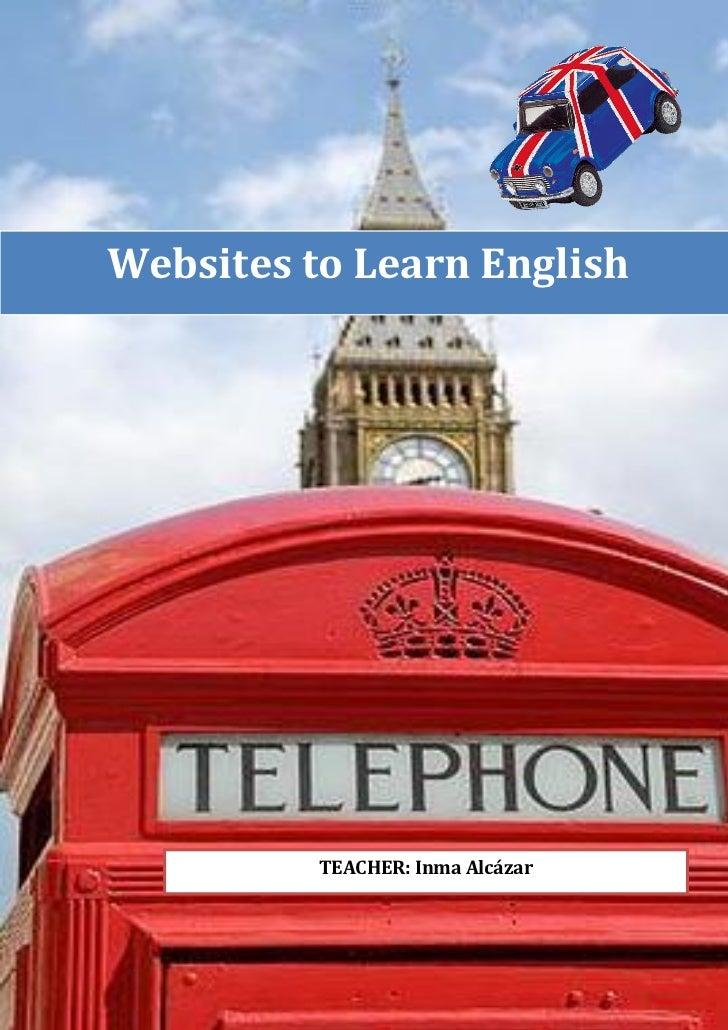Websites to Learn English          TEACHER: Inma Alcázar