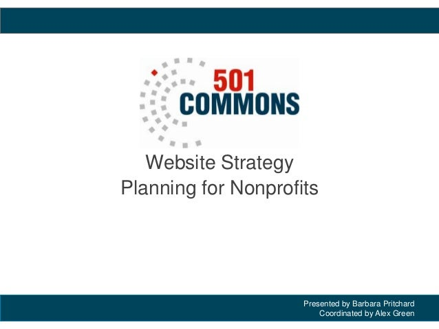 Presented by Barbara PritchardCoordinated by Alex GreenWebsite StrategyPlanning for Nonprofits
