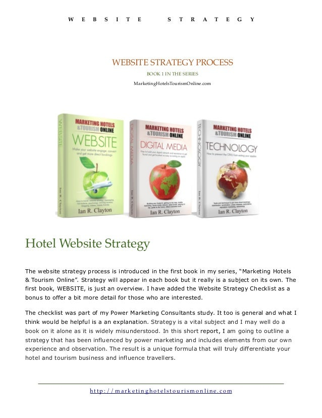 W E B S I T E S T R A T E G Y http://marke tin g h o tels to u ris mon lin e.co m WEBSITE STRATEGY PROCESS BOOK 1 IN THE S...