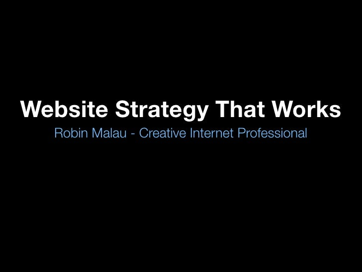 Website Strategy That Works   Robin Malau - Creative Internet Professional
