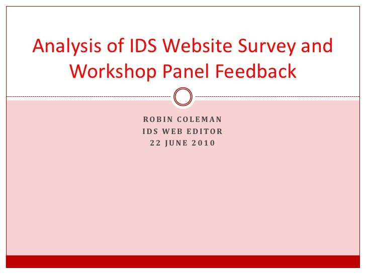 Robin Coleman<br />IDS Web Editor<br />22 June 2010<br />Analysis of IDS Website Survey and Workshop Panel Feedback<br />