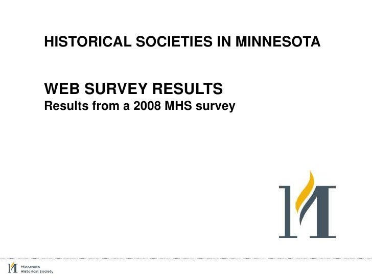 HISTORICAL SOCIETIES IN MINNESOTA   WEB SURVEY RESULTS Results from a 2008 MHS survey