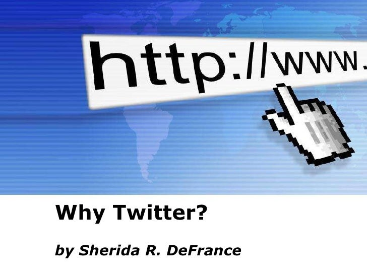 Powerpoint Templates Why Twitter? by Sherida R. DeFrance