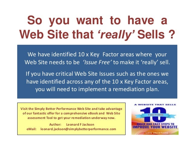 So you want to have a Web Site that 'really' Sells ? We have identified 10 x Key Factor areas where your Web Site needs to...