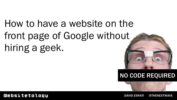 How to have a website on the front page of Google without hiring a geek.                           NO CODE REQUIRED   Webs...