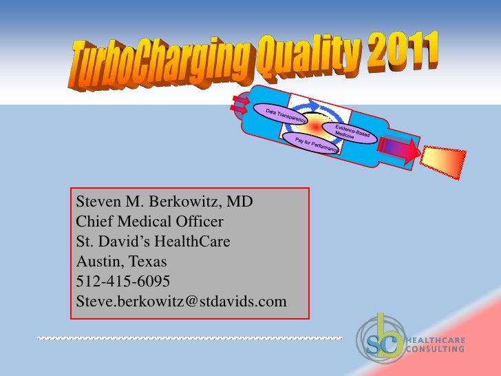 Data Transparency<br />Evidence-Based<br /> Medicine<br />Pay for Performance<br />TurboCharging Quality 2011<br />Steven ...