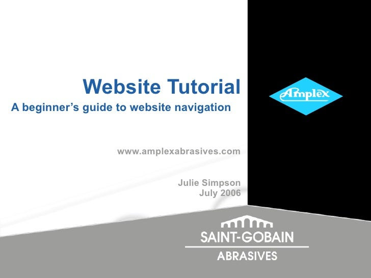Website Tutorial A beginner's guide to website navigation   www.amplexabrasives.com Julie Simpson July 2006