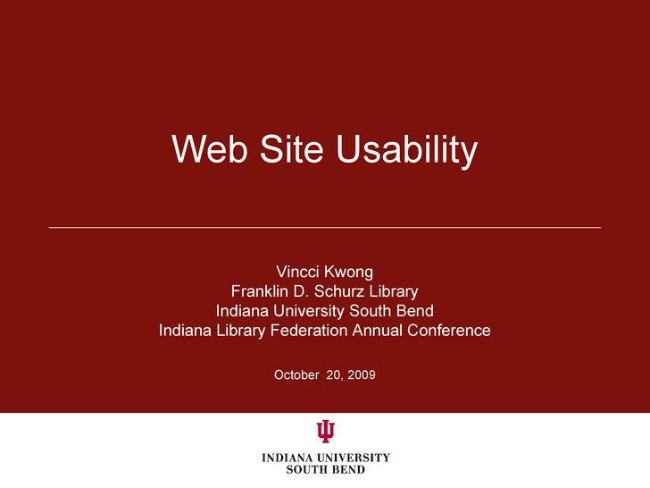 Web Site Usability October  20, 2009 Vincci Kwong Franklin D. Schurz Library Indiana University South Bend Indiana Library...