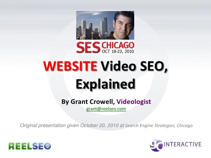 WEBSITE Video SEO, Explained<br />By Grant Crowell, Videologist<br />grant@reelseo.com<br />Original presentation given Oc...