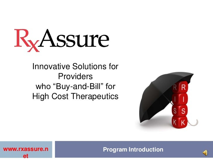 """Innovative Solutions for              Providers         who """"Buy-and-Bill"""" for        High Cost Therapeuticswww.rxassure.n..."""