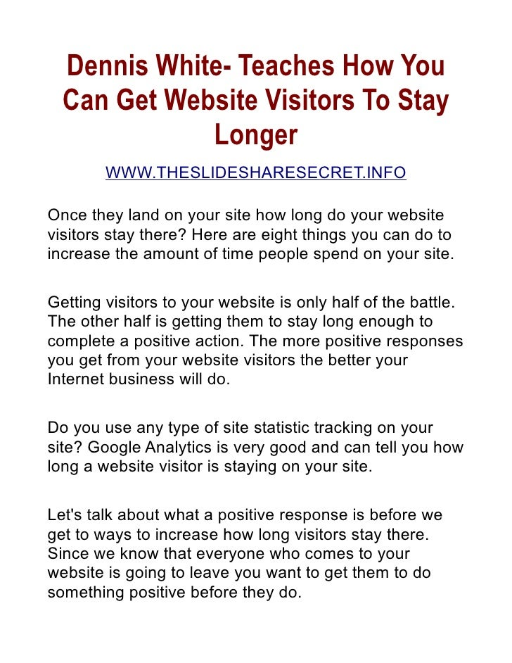 Dennis White- Teaches How You   Can Get Website Visitors To Stay              Longer         WWW.THESLIDESHARESECRET.INFO ...