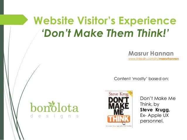 "Website Visitor's Experience 'Don't Make Them Think!' Masrur Hannan  www.linkedin.com/in/masrurhannan  Content ""mostly"" ba..."