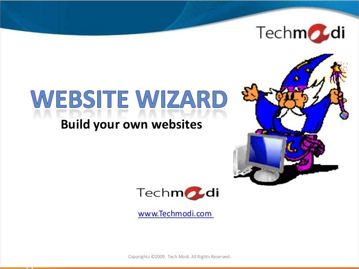 Build your own websites              www.Techmodi.com          Copyrights ©2009. Tech Modi. All Rights Reserved.