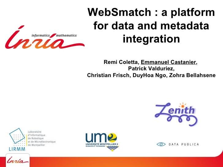 1WebSmatch : a platform for data and metadata       integration      Remi Coletta, Emmanuel Castanier,                Patr...